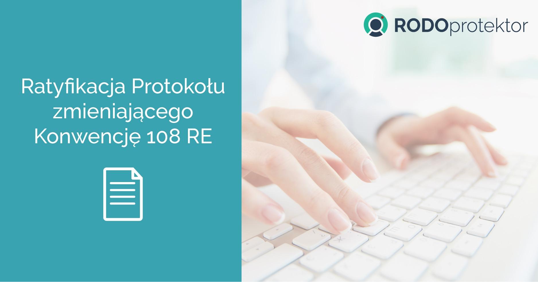 BTC Ratyfikacja Protokołu zmieniającego Konwencję 108 RE RODOprotektor