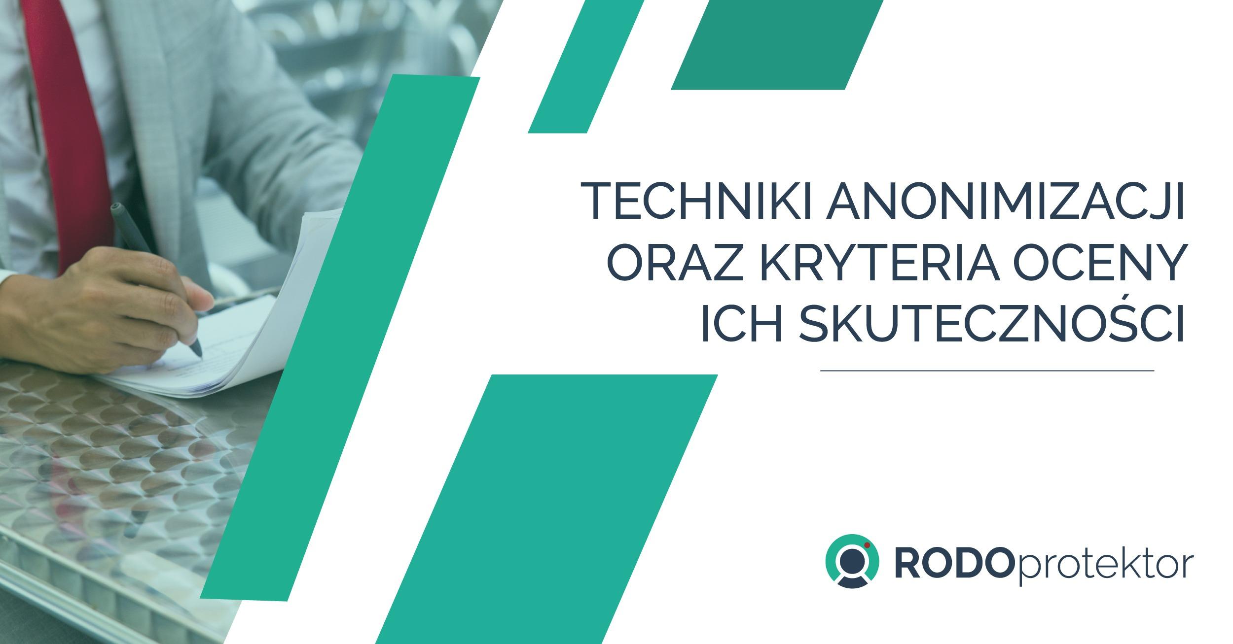 RODOprotektor Techniki anonimizacji oraz kryteria oceny skuteczności anonimizacji danych